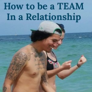 How to Be a TEAM in a Relationship