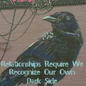 Relationships Require We Recognize Our Own Dark Side