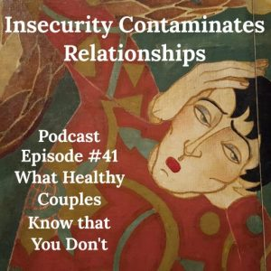 Insecurities & How they Contaminate Relationships