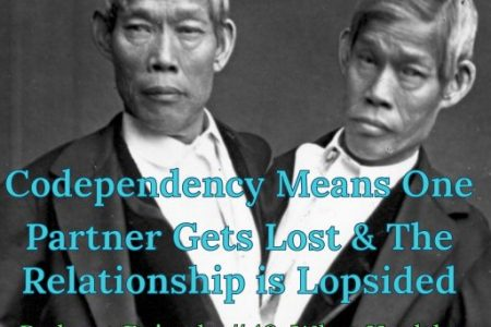 Codependency Can Mean Someone Gets Lost & The Relationship is Lopsided