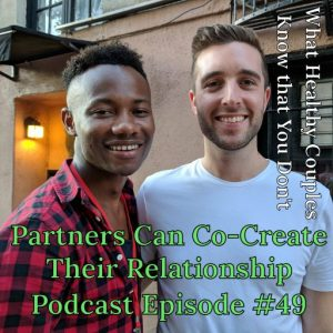 Partners Can Co-Create Their Relationship Episode #49 (Interview)