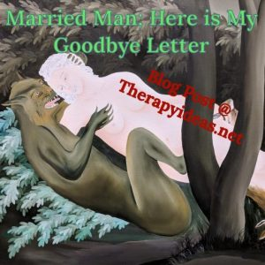 Married Man; Here is My Goodbye Letter (to My Married Lover)