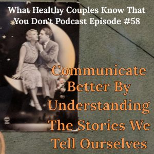 Communicate Better By Understanding The Stories We Tell Ourselves