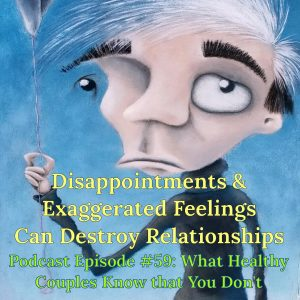 Disappointment & Exaggerated Feelings Can Destroy Relationships